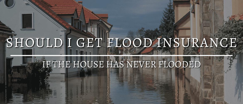 SHOULD I GET FLOOD INSURANCE