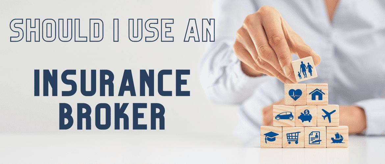 when should I use an insurance broker
